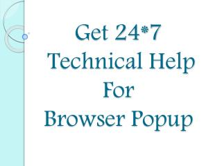 Get 24*7 Technical Help for Browser Popup