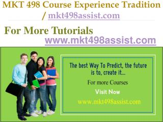 MKT 498 Course Experience Tradition  / mkt498assist.com