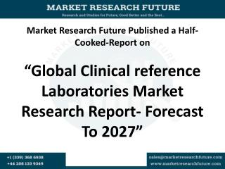 Global Clinical reference Laboratories Market Research Report- Forecast To 2027