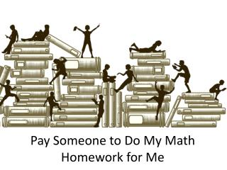 Pay Someone to Do My Math Homework for Me