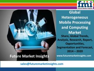 Heterogeneous Mobile Processing and Computing Market Analysis and Forecast, 2014-2020