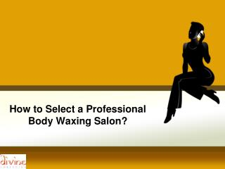 How to select a Professional Body Waxing Salon?