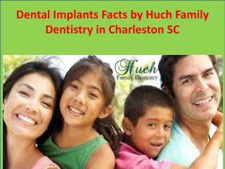 Dental Implants Facts by Huch Family Dentistry in Charleston SC