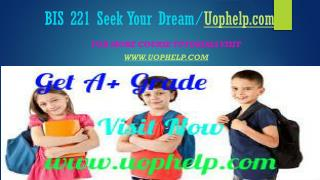 BIS 221 Seek Your Dream/uophelp.com