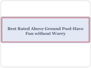 Best Rated Above Ground Pool-Have Fun without Worry