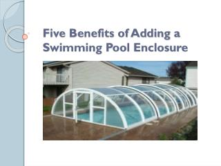 Five Benefits of Adding a Swimming Pool Enclosure