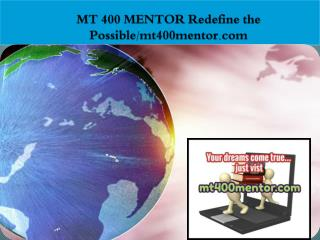 MT 400 MENTOR Redefine the Possible/mt400mentor.com