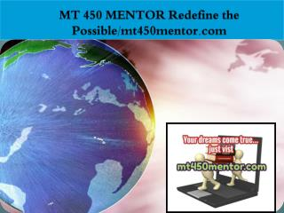 MT 450 MENTOR Redefine the Possible/mt450mentor.com