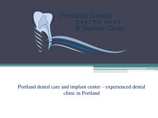 Portland dental care and implant center- Top Dental clinic in Portland