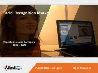 Facial Recognition Market is Expected to Reach $9.6 Billion, Globally, by 2022