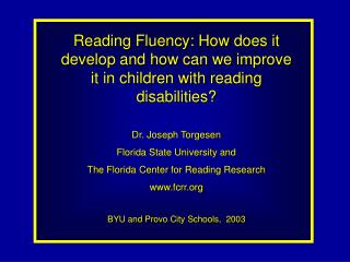 Reading Fluency: How does it develop and how can we improve it in children with reading disabilities? Dr. Joseph Torgese