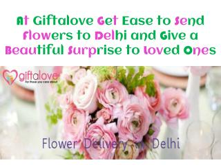 At Giftalove Get Ease to Send Flowers to Delhi and Give a Beautiful Surprise to Loved Ones