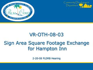 VR-OTH-08-03 Sign Area Square Footage Exchange  for Hampton Inn 2-20-08 PLDRB Hearing