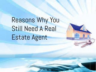 Reasons Why You Still Need Real Estate Agent