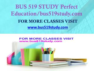 BUS 519 STUDY Focus Dreams/bus519study.com