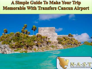 A Simple Guide To Make Your Trip Memorable With Transfers Cancun Airport