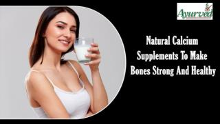 Natural Calcium Supplements To Make Bones Strong And Healthy