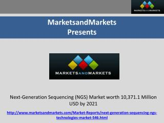 Next-Generation Sequencing (NGS) Market worth 10,371.1 Million USD by 2021