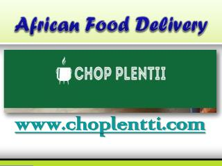 African Food Delivery - www.choplentti.com