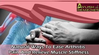 Natural Ways To Ease Arthritis Pain And Relieve Muscle Stiffness