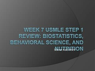 Week 7 USMLE Step 1 Review:  Biostatistics, Behavioral Science,  and Nutrition