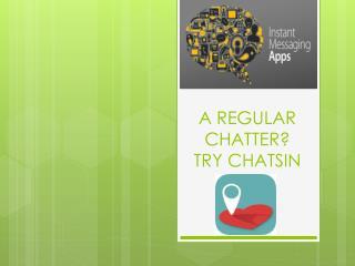 A REGULAR CHATTER? TRY CHATSIN