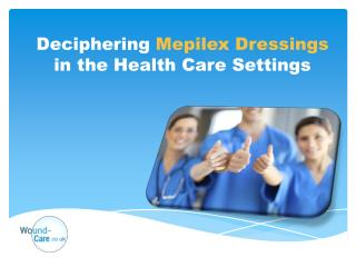 Deciphering Mepilex Dressings in the Health Care Industry