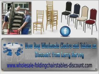 Now Buy Wholesale Chairs and Tables on Discount from Larry Harvey