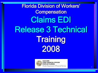 Florida Division of Workers'  Compensation Claims EDI              Release 3 Technical Training 2008
