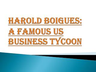 Harold Boigues: A famous US Business Tycoon