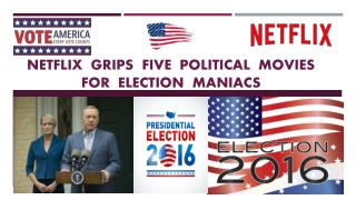 Call 855-293-0942 Netflix grips five political movies for Election Maniacs
