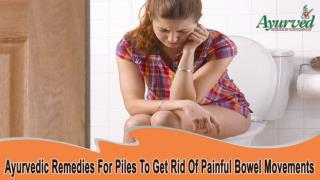 Ayurvedic Remedies For Piles To Get Rid Of Painful Bowel Movements