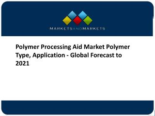 Polymer Processing Aid Market Polymer Type, Application - Global Forecast to 2021