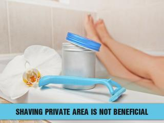 Shaving Private Area Is Not Beneficial