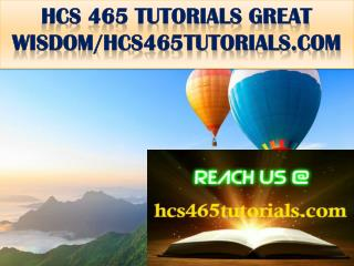 HCS 465 TUTORIALS GREAT WISDOM/hcs465tutorials.com