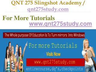 QNT 275 Slingshot Academy / qnt275study.com