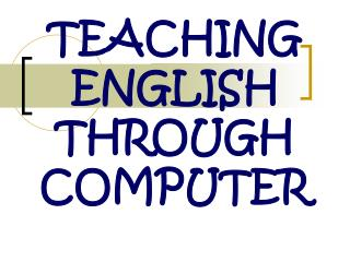 TEACHING ENGLISH THROUGH COMPUTER