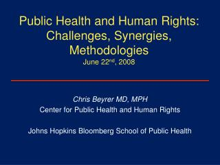 Public Health and Human Rights:   Challenges, Synergies, Methodologies June 22 nd , 2008