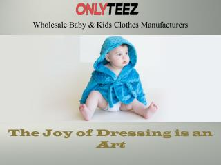 Only Teez- Wholesale Baby & Kid's Clothes Manufacturers