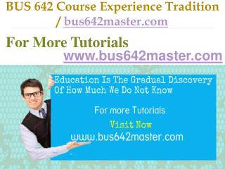 BUS 642 Course Experience Tradition / bus642master.com