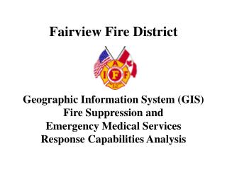 Fairview Fire District     Geographic Information System GIS Fire Suppression and Emergency Medical Services Response Ca