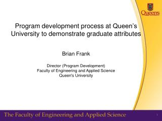 Program development process at Queen s University to demonstrate graduate attributes   Brian Frank  Director Program Dev