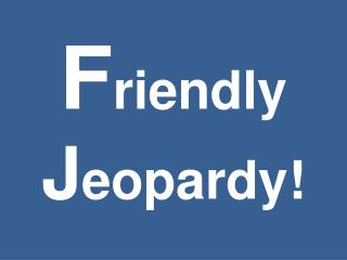 Friendly Jeopardy