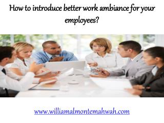 How to introduce better work ambiance for your employees?
