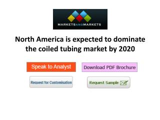 North America is expected to dominate the coiled tubing market by 2020