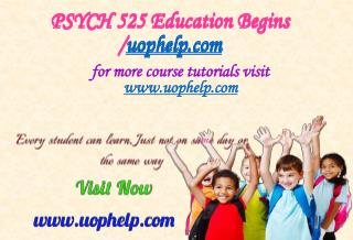 PSYCH 525 Education Begins/uophelp.com