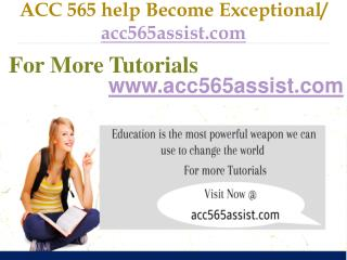 ACC 565 help Become Exceptional / acc565assist.com