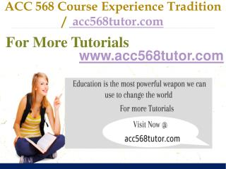 ACC 568 Course Experience Tradition  / acc568tutor.com