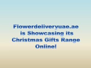 Flowerdeliveryuae.ae is Showcasing its Christmas Gifts Range Online!