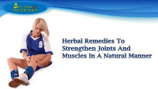 Herbal Remedies To Strengthen Joints And Muscles In A Natural Manner